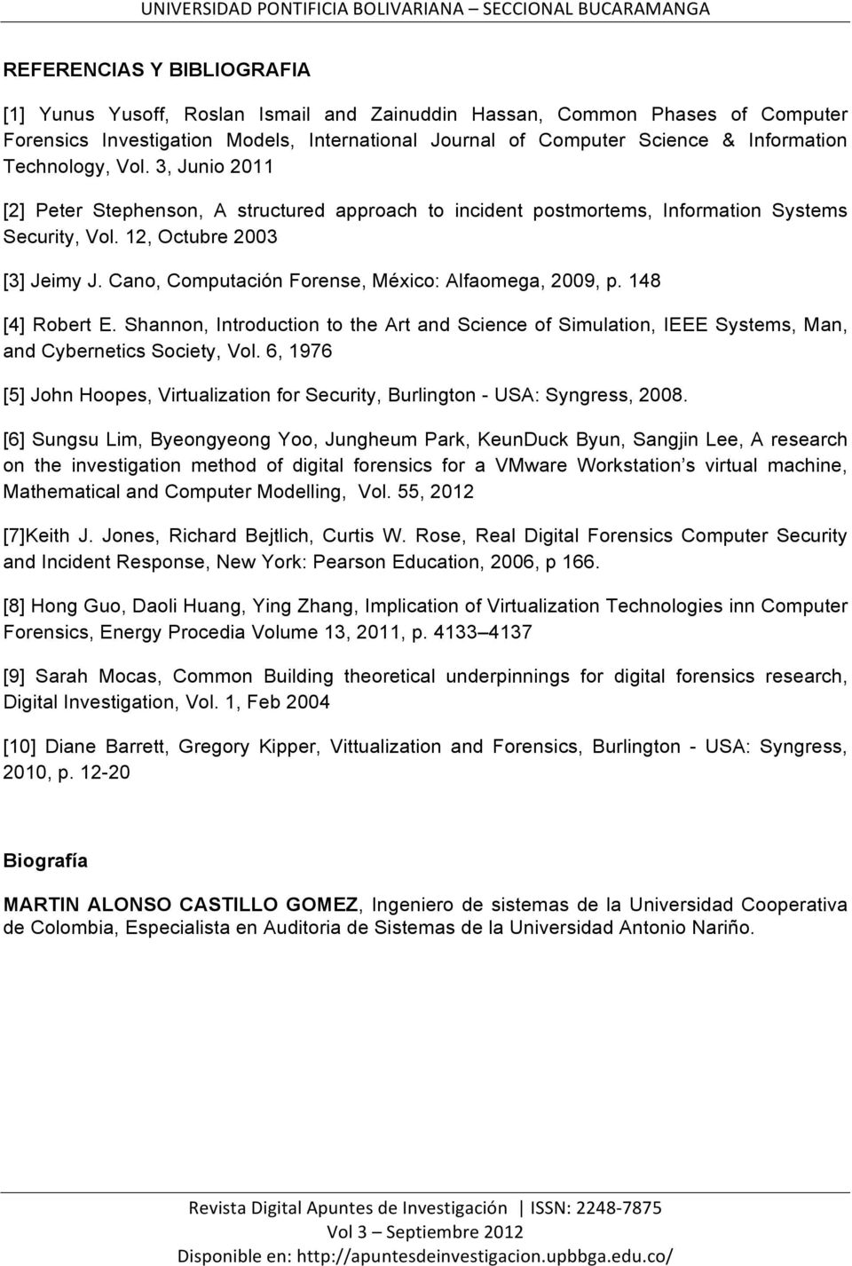Cano, Computación Forense, México: Alfaomega, 2009, p. 148 [4] Robert E. Shannon, Introduction to the Art and Science of Simulation, IEEE Systems, Man, and Cybernetics Society, Vol.