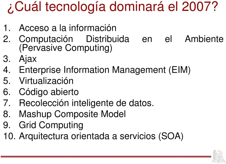 Enterprise Information Management (EIM) 5. Virtualización 6. Código abierto 7.