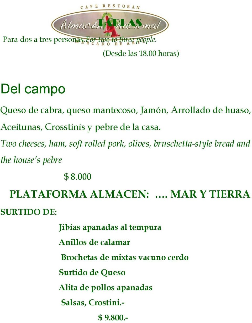 Two cheeses, ham, soft rolled pork, olives, bruschetta-style bread and the house s pebre $ 8.000 PLATAFORMA ALMACEN:.