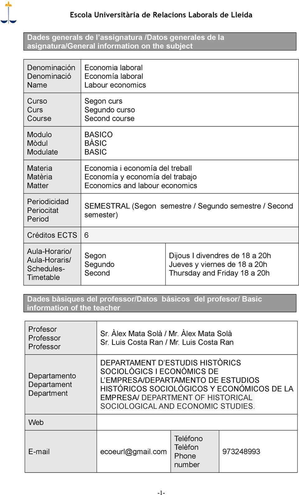trabajo Economics and labour economics SEMESTRAL (Segon semestre / Segundo semestre / Second semester) Créditos ECTS 6 Aula-Horario/ Aula-Horaris/ Schedules- Timetable Segon Segundo Second Dijous I