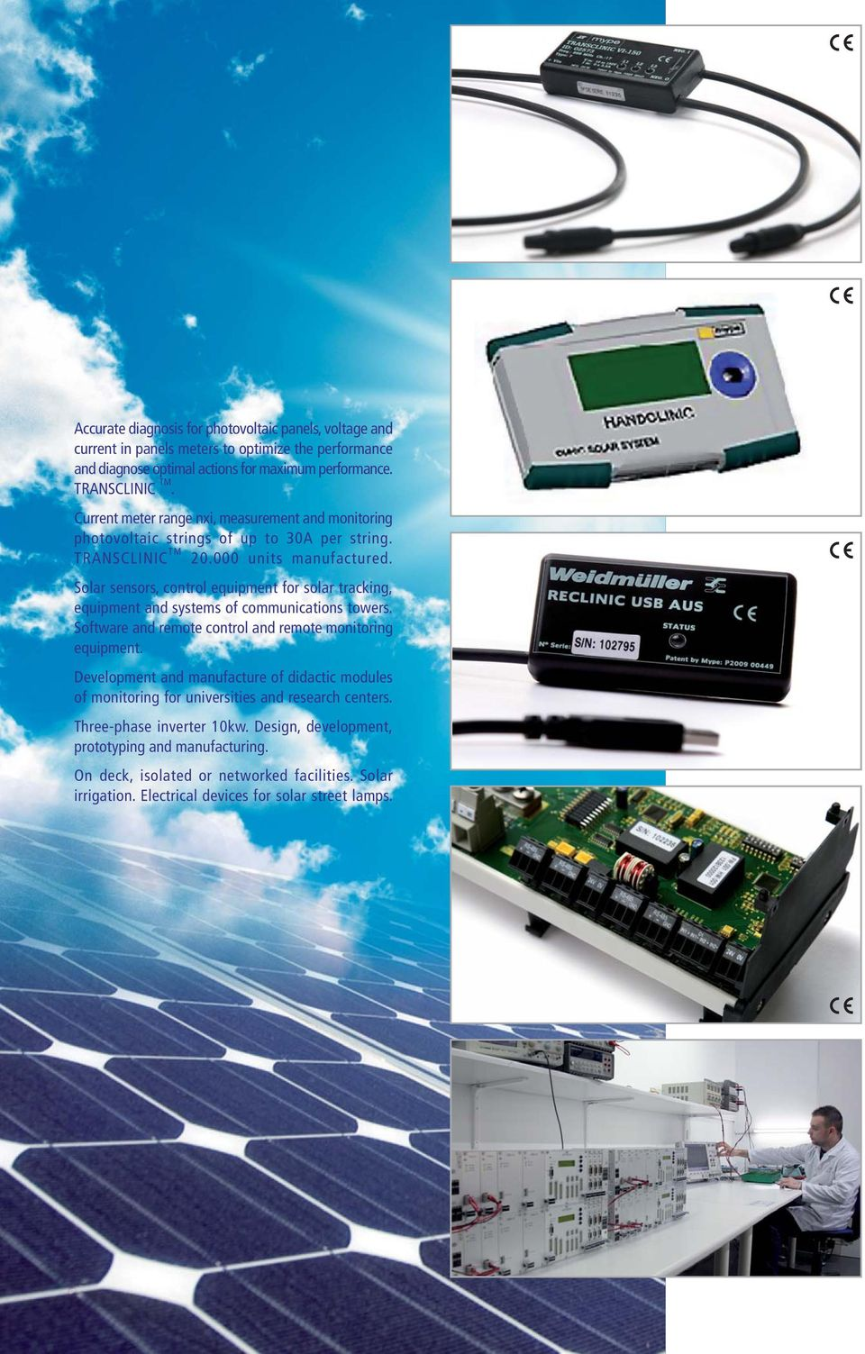 Solar sensors, control equipment for solar tracking, equipment and systems of communications towers. Software and remote control and remote monitoring equipment.