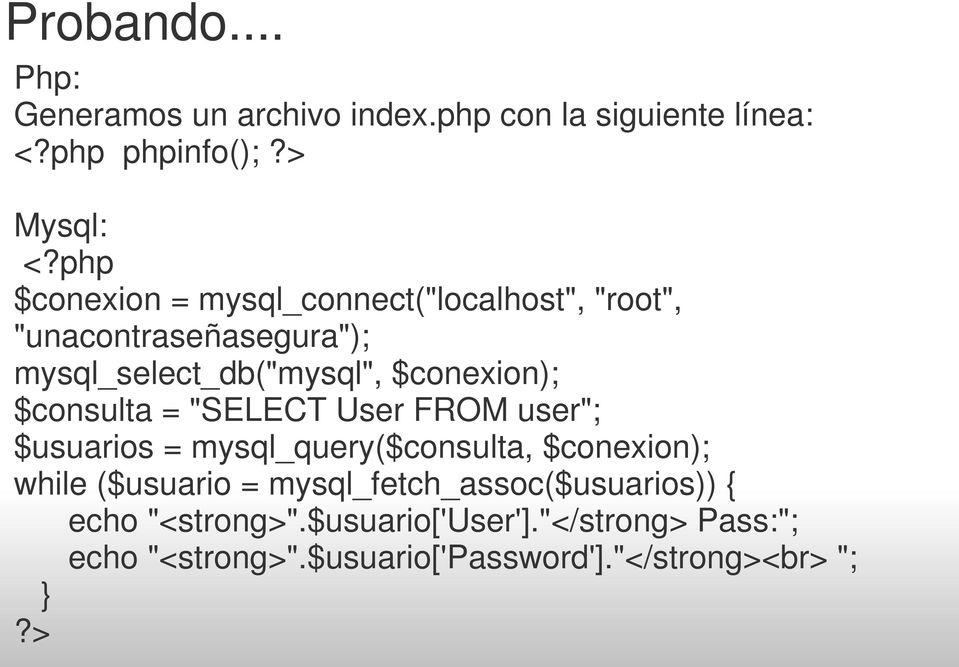 "$consulta = ""SELECT User FROM user""; $usuarios = mysql_query($consulta, $conexion); while ($usuario ="