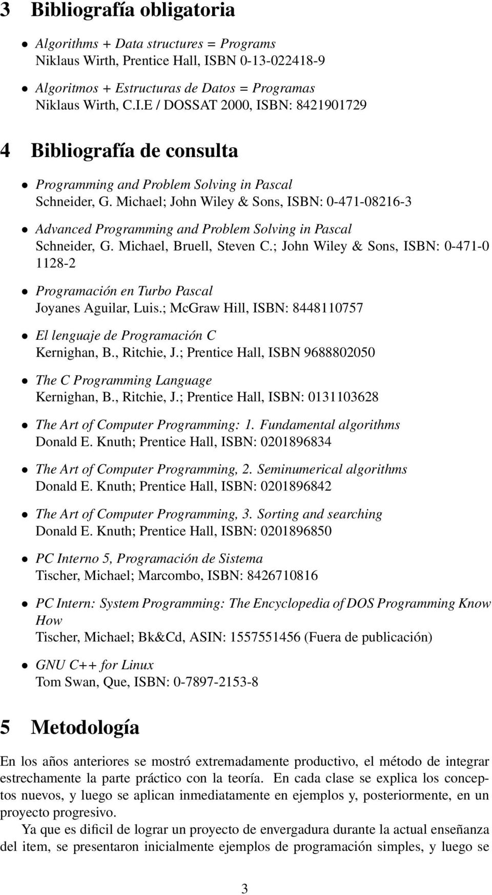 Michael; John Wiley & Sons, ISBN: 0-471-08216-3 Advanced Programming and Problem Solving in Pascal Schneider, G. Michael, Bruell, Steven C.