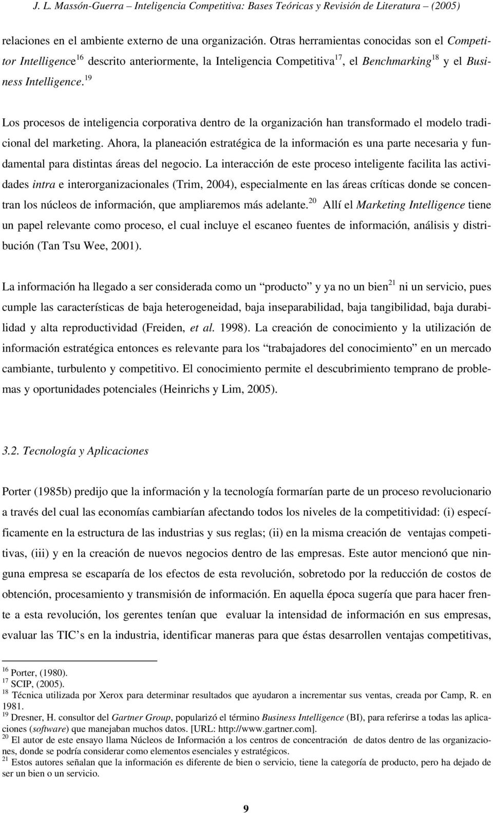 19 Los procesos de inteligencia corporativa dentro de la organización han transformado el modelo tradicional del marketing.