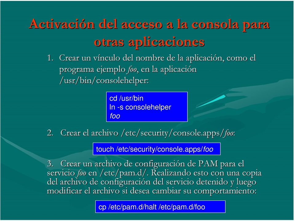 consolehelper foo 2. Crear el archivo /etc/security security/console.apps/foo: touch /etc/security/console.apps/foo 3.
