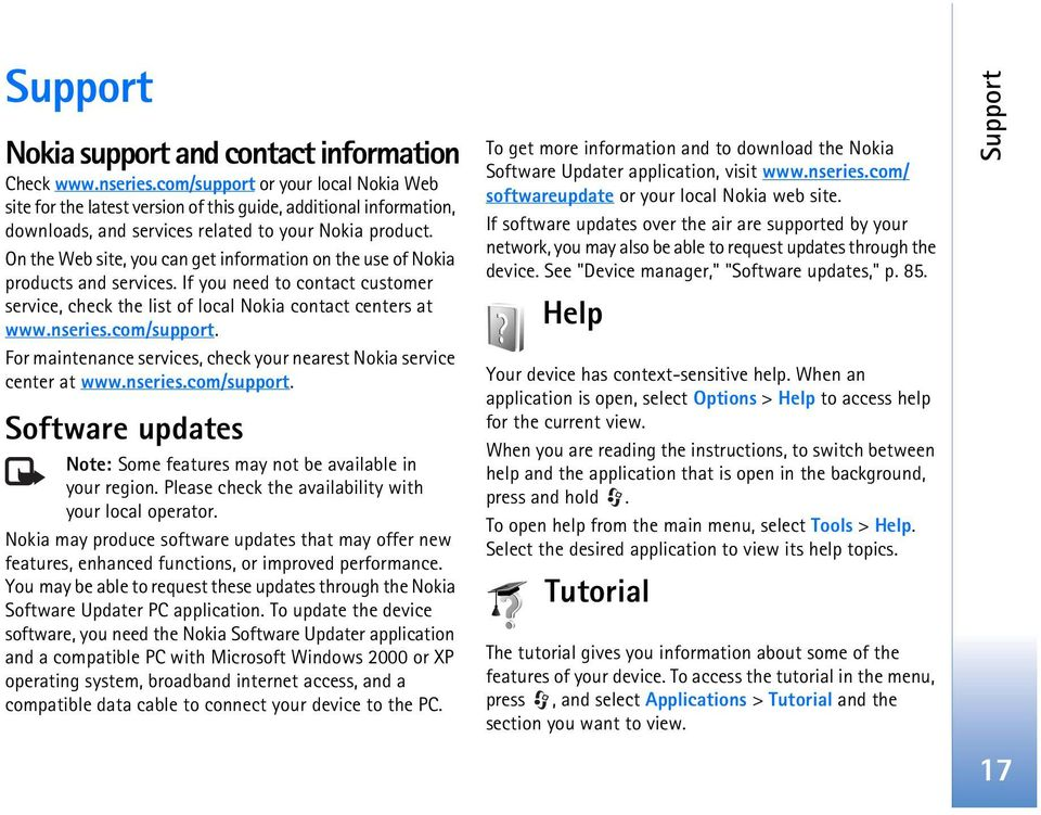 On the Web site, you can get information on the use of Nokia products and services. If you need to contact customer service, check the list of local Nokia contact centers at www.nseries.com/support.