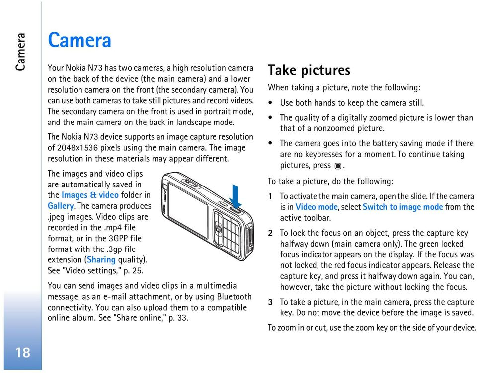 The Nokia N73 device supports an image capture resolution of 2048x1536 pixels using the main camera. The image resolution in these materials may appear different.