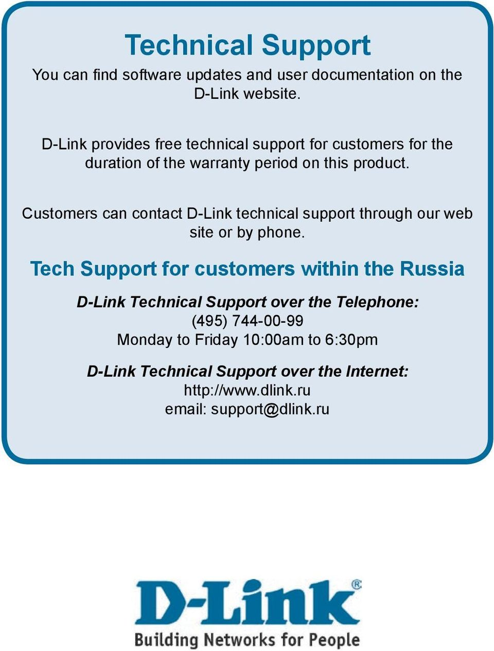 product. Customers can contact D-Link technical support through our web site or by phone.