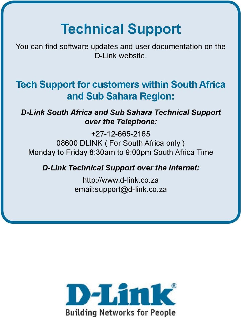 Sahara Technical Support over the Telephone: +27-12-665-2165 08600 DLINK ( For South Africa only )
