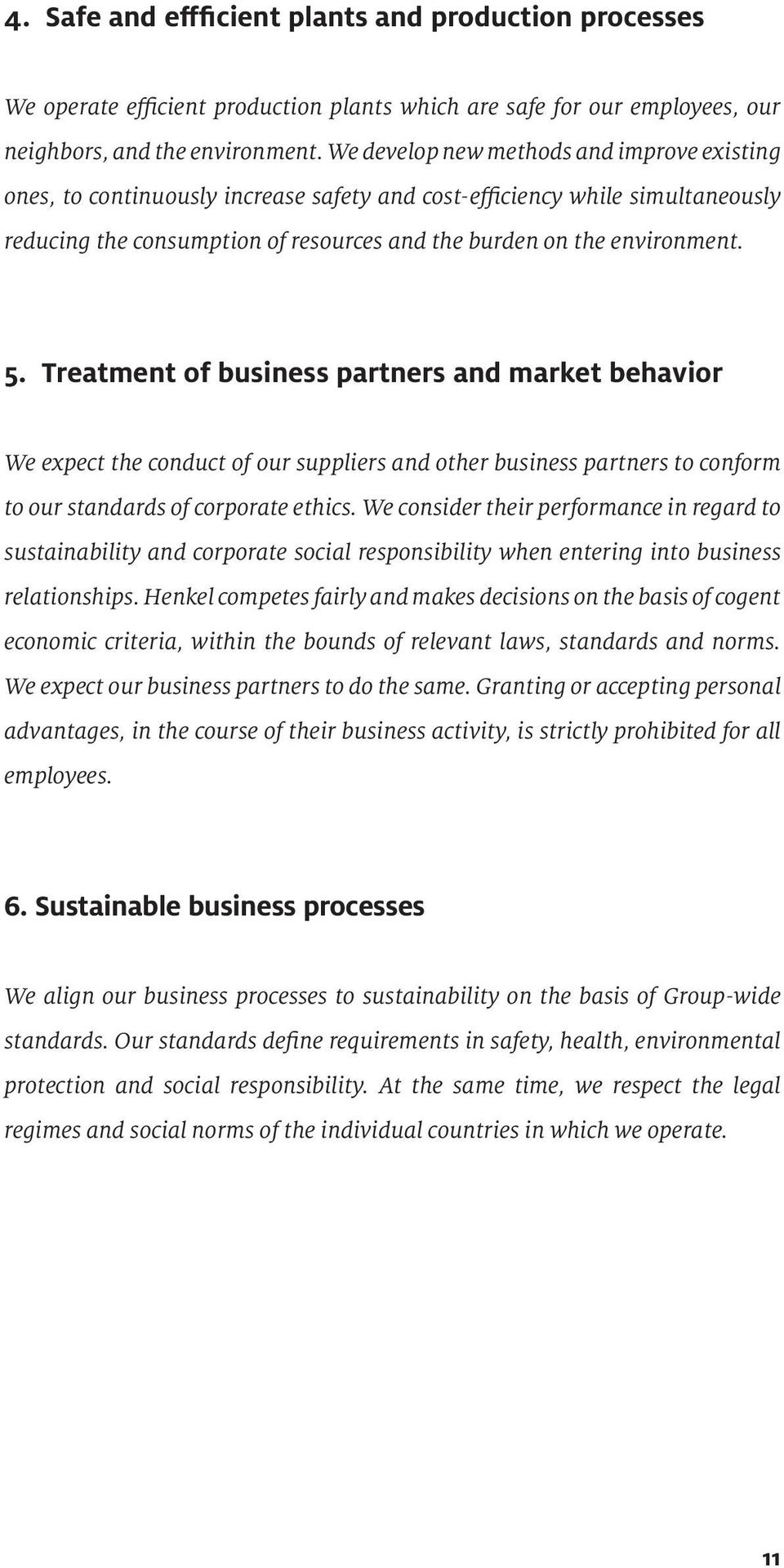 Treatment of business partners and market behavior We expect the conduct of our suppliers and other business partners to conform to our standards of corporate ethics.