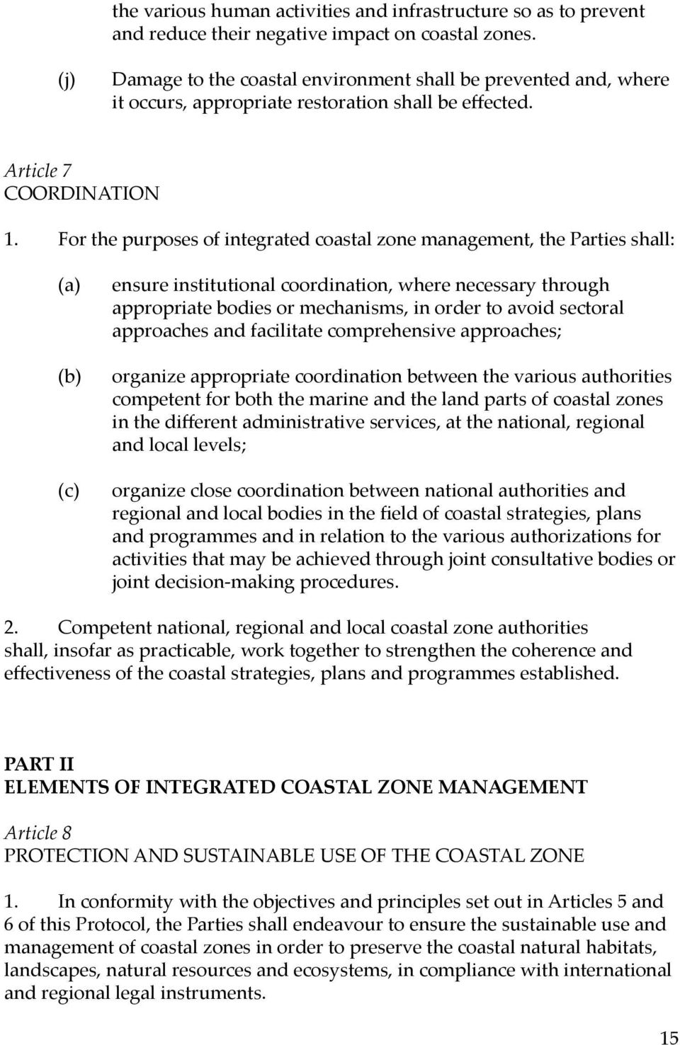 For the purposes of integrated coastal zone management, the Parties shall: (a) (b) (c) ensure institutional coordination, where necessary through appropriate bodies or mechanisms, in order to avoid