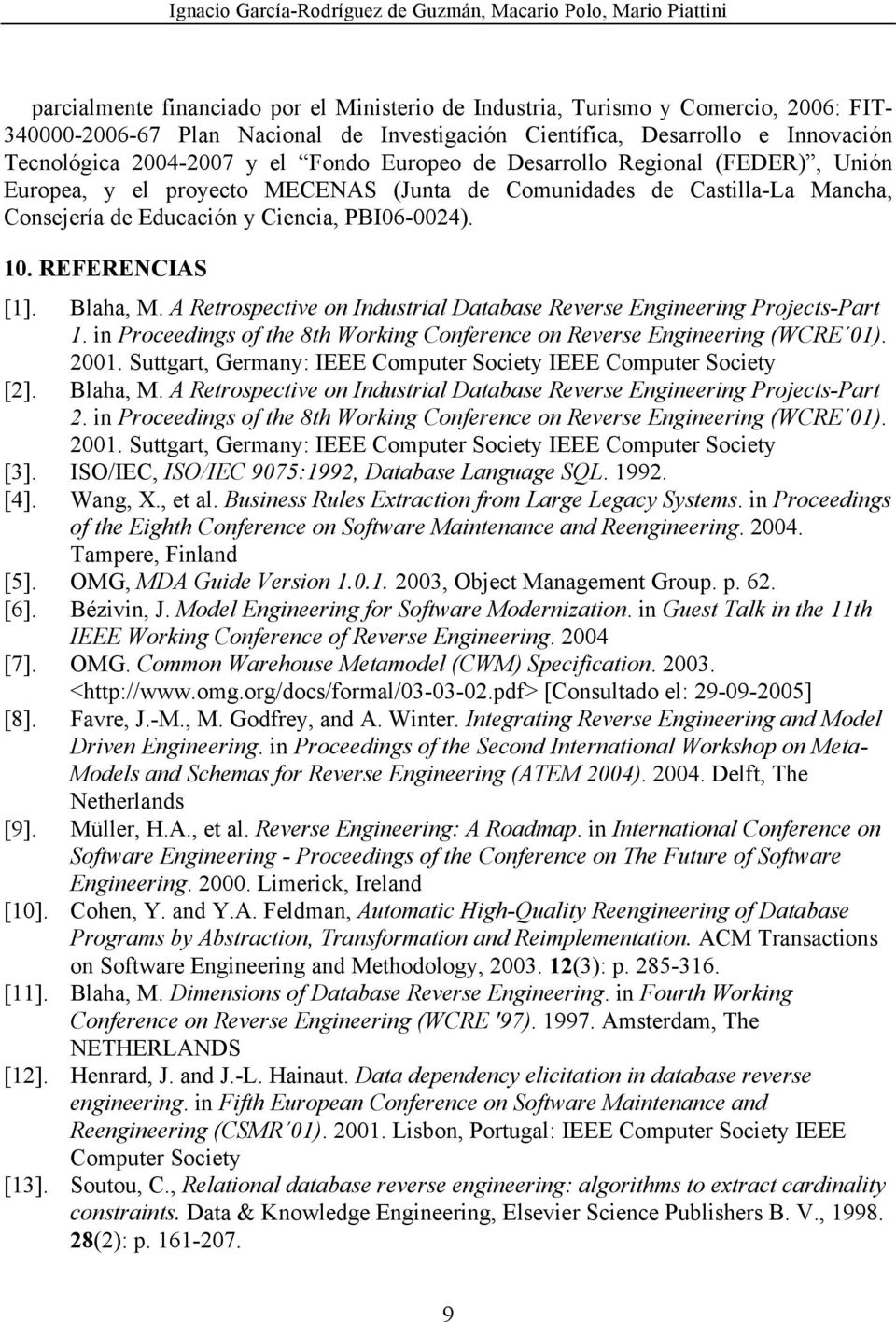 Blaha, M. A Retrospective on Industrial Database Reverse Engineering Projects-Part 1. in Proceedings of the 8th Working Conference on Reverse Engineering (WCRE 01). 2001.