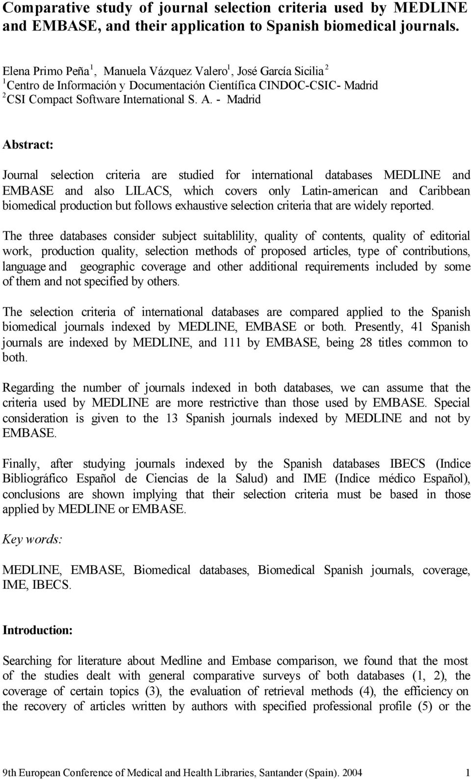 - Madrid Abstract: Journal selection criteria are studied for international databases MEDLINE and EMBASE and also LILACS, which covers only Latin-american and Caribbean biomedical production but