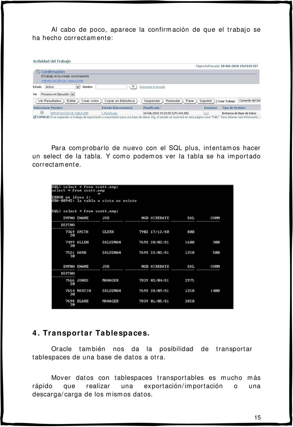 Transportar Tablespaces. Oracle también nos da la posibilidad de transportar tablespaces de una base de datos a otra.
