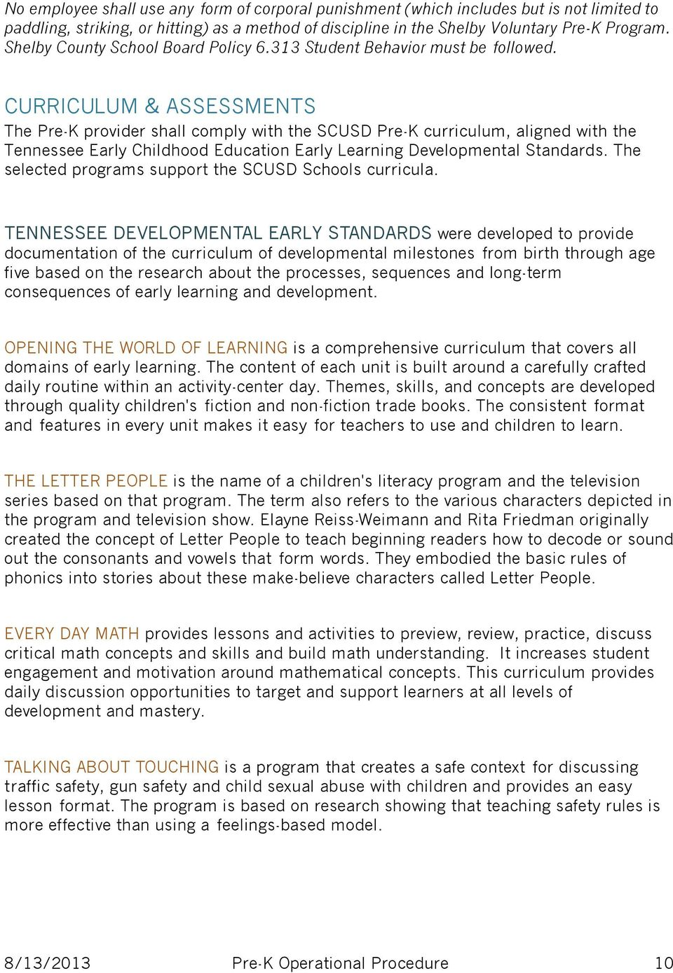 CURRICULUM & ASSESSMENTS The Pre-K provider shall comply with the SCUSD Pre-K curriculum, aligned with the Tennessee Early Childhood Education Early Learning Developmental Standards.