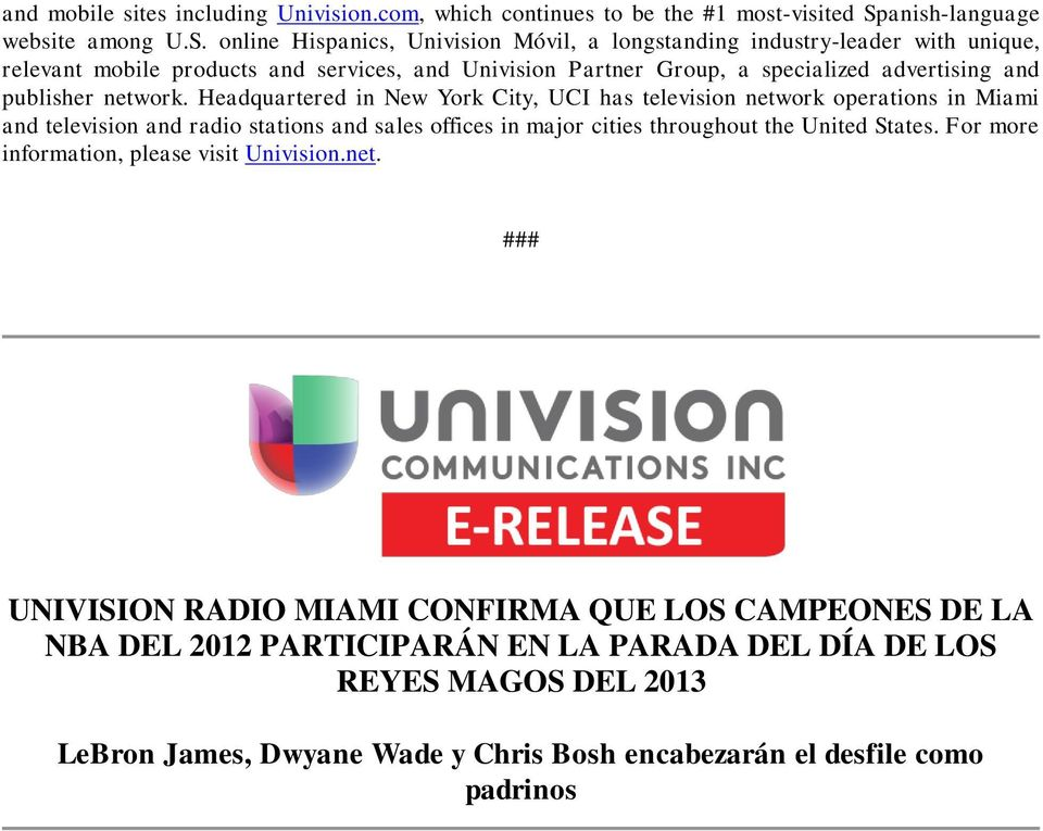 online Hispanics, Univision Móvil, a longstanding industry-leader with unique, relevant mobile products and services, and Univision Partner Group, a specialized advertising and publisher