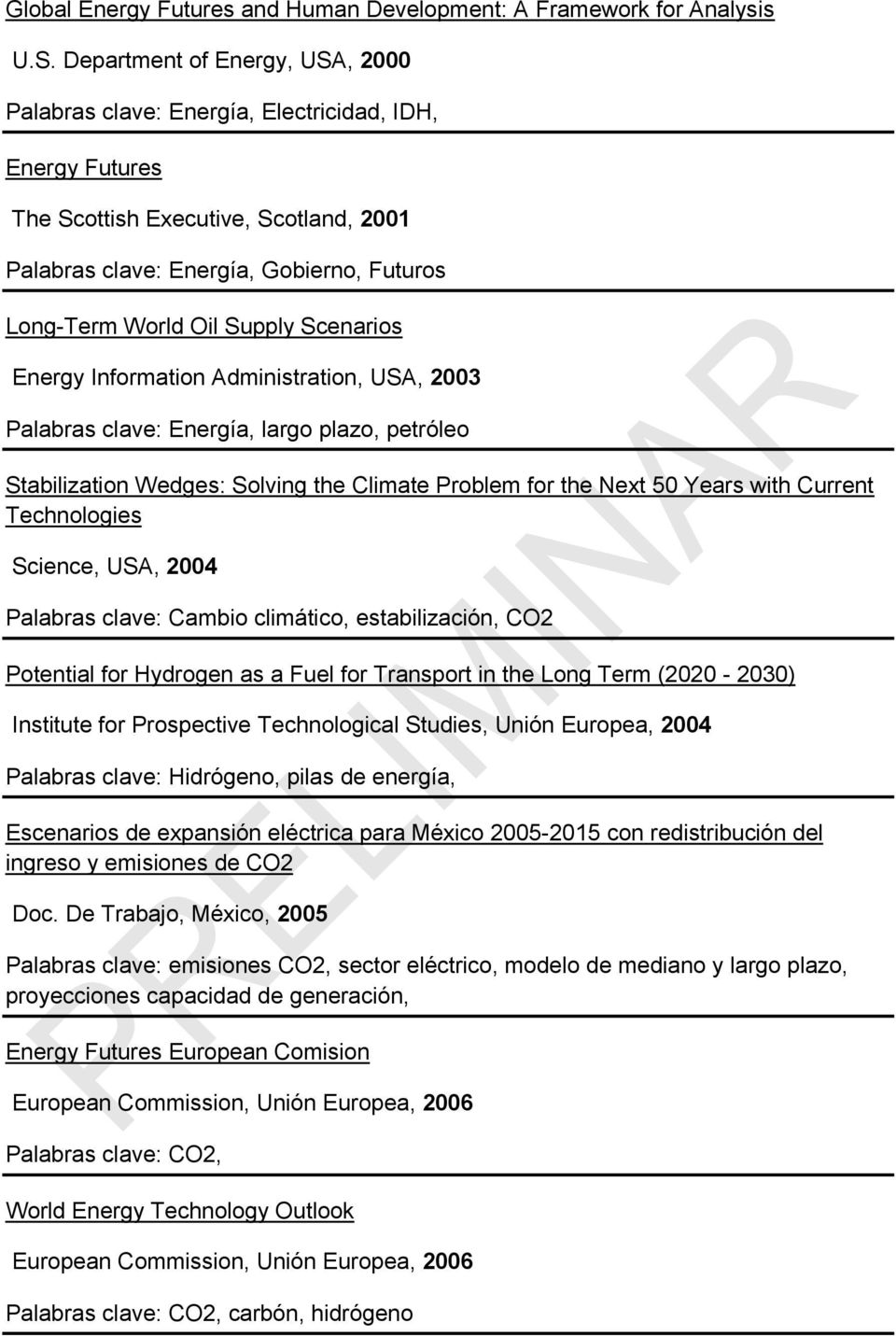 Scenarios Energy Information Administration, USA, 2003 Palabras clave: Energía, largo plazo, petróleo Stabilization Wedges: Solving the Climate Problem for the Next 50 Years with Current Technologies
