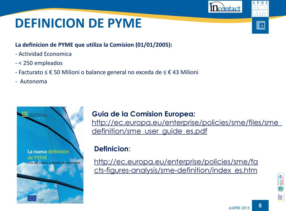 Comision Europea: http://ec.europa.eu/enterprise/policies/sme/files/sme_ definition/sme_user_guide_es.