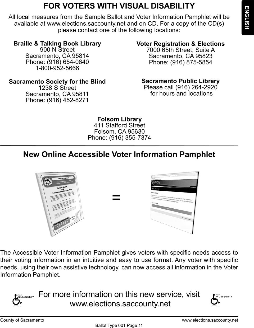 for the Blind 1238 S Street Sacramento, CA 95811 Phone: (916) 452-8271 Voter Registration & Elections 7000 65th Street, Suite A Sacramento, CA 95823 Phone: (916) 875-5854 Sacramento Public Library
