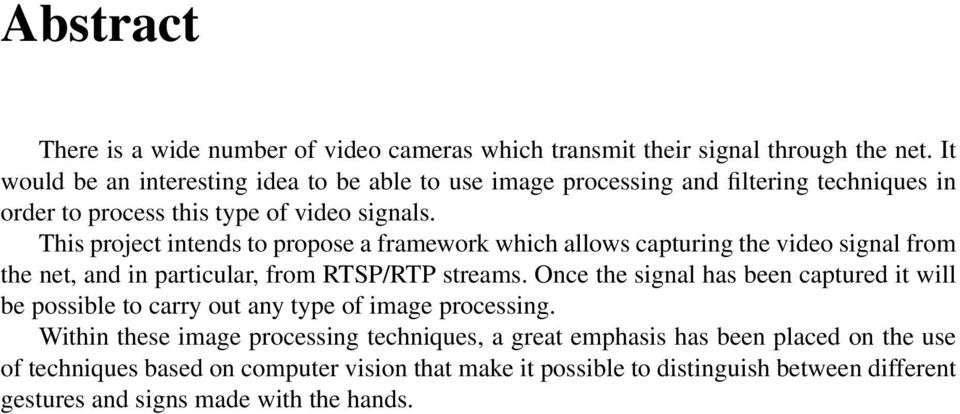 This project intends to propose a framework which allows capturing the video signal from the net, and in particular, from RTSP/RTP streams.