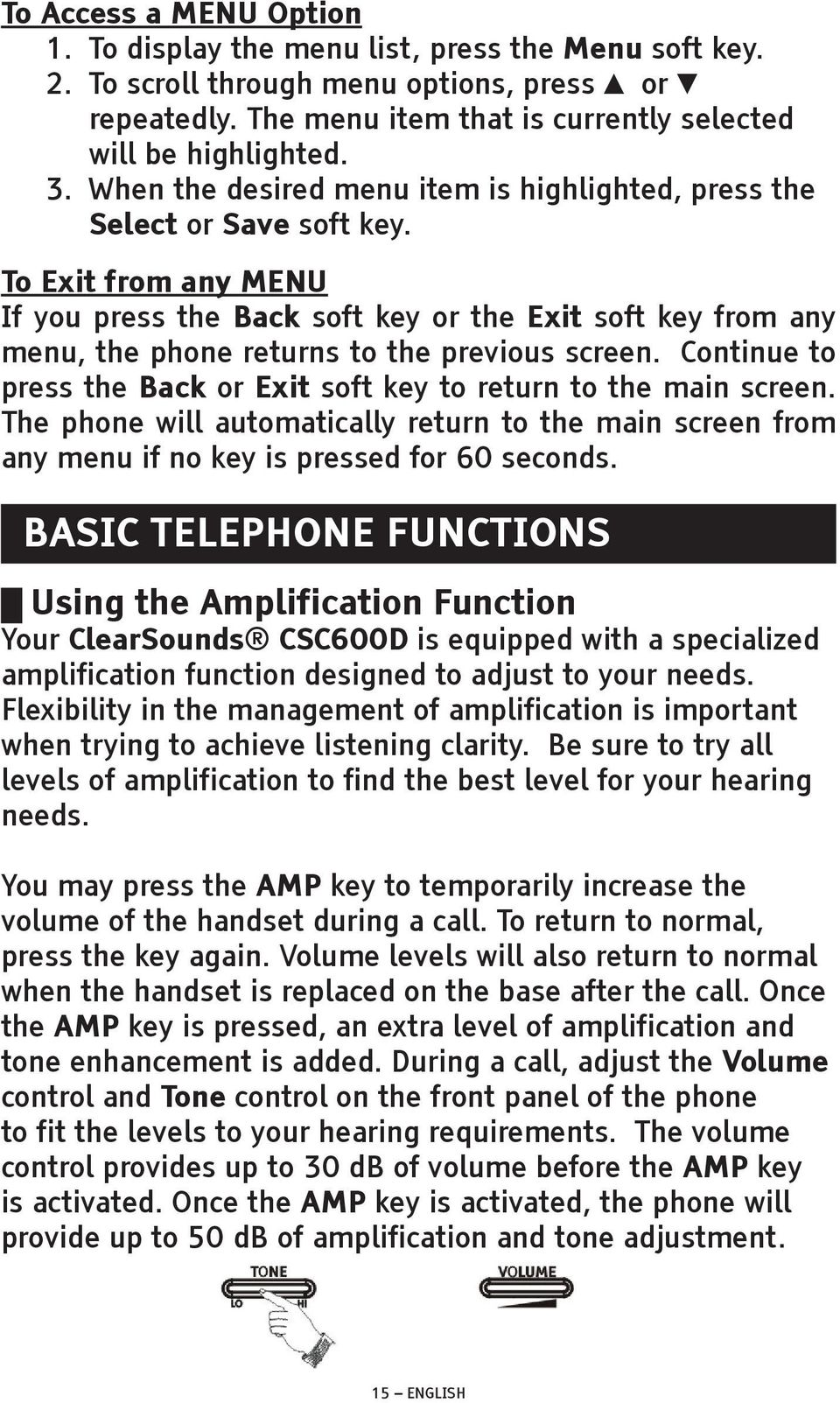 To Exit from any MENU If you press the Back soft key or the Exit soft key from any menu, the phone returns to the previous screen.