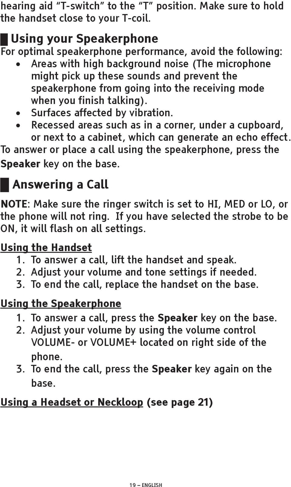 into the receiving mode when you finish talking). Surfaces affected by vibration. Recessed areas such as in a corner, under a cupboard, or next to a cabinet, which can generate an echo effect.