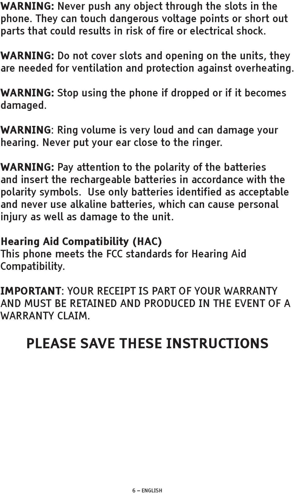 WARNING: Ring volume is very loud and can damage your hearing. Never put your ear close to the ringer.