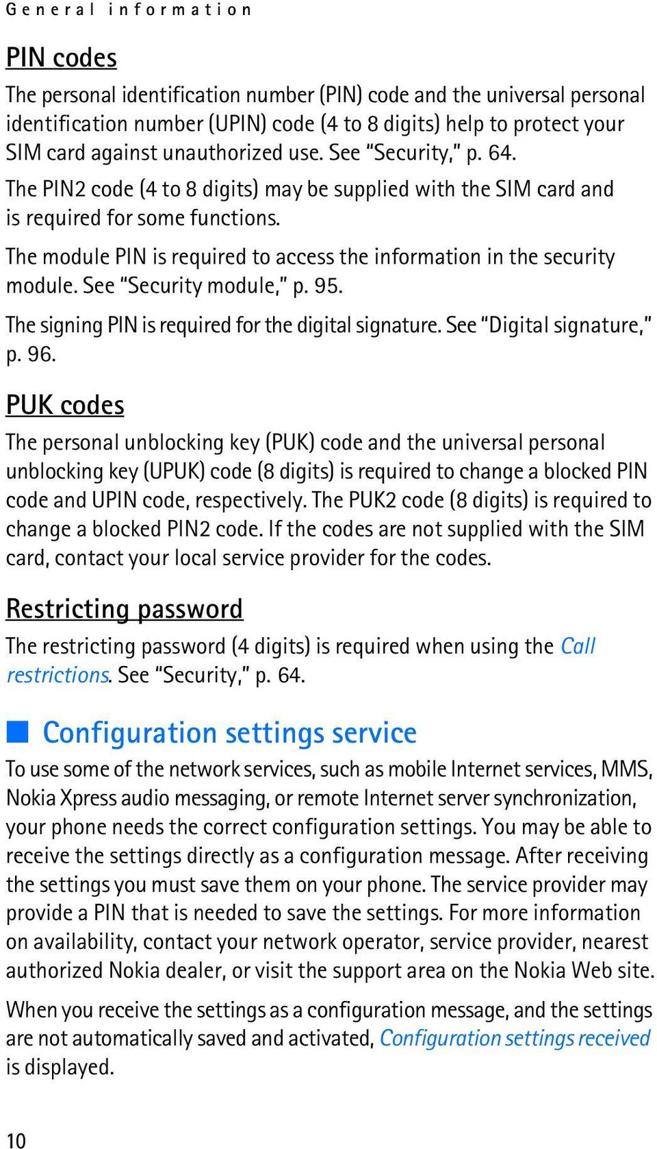 The module PIN is required to access the information in the security module. See Security module, p. 95. The signing PIN is required for the digital signature. See Digital signature, p. 96.