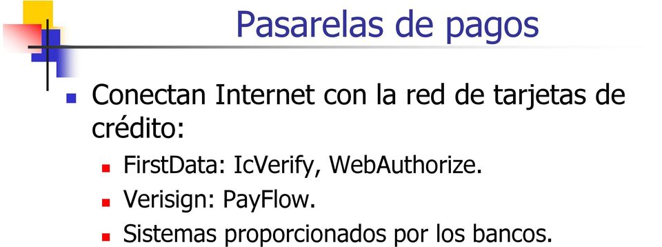IcVerify, WebAuthorize. Verisign: PayFlow.