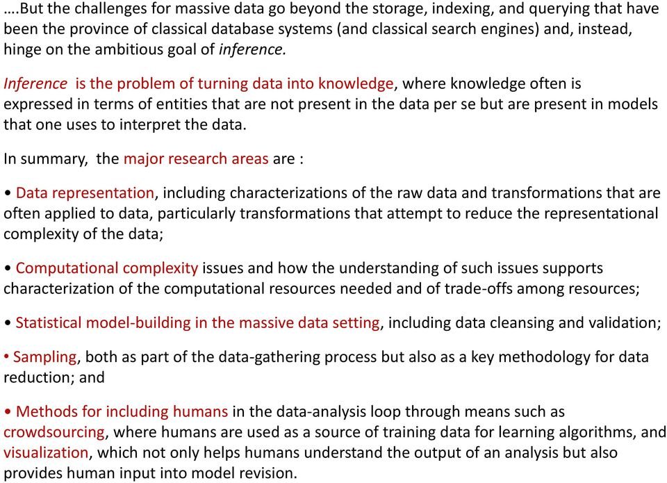 Inference is the problem of turning data into knowledge, where knowledge often is expressed in terms of entities that are not present in the data per se but are present in models that one uses to