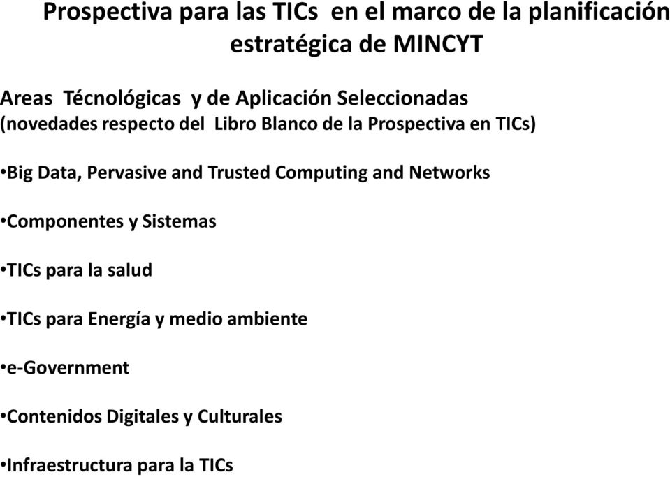 Data, Pervasive and Trusted Computing and Networks Componentes y Sistemas TICs para la salud TICs