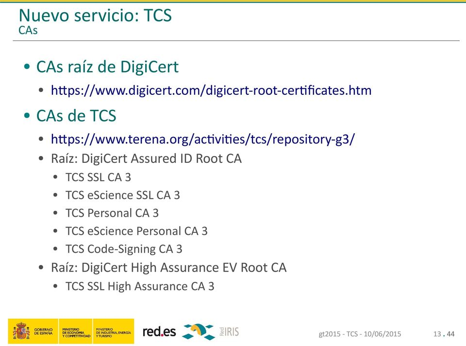 org/activities/tcs/repository-g3/ Raíz: DigiCert Assured ID Root CA TCS SSL CA 3 TCS escience