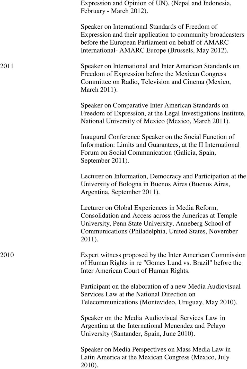 May 2012). 2011 Speaker on International and Inter American Standards on Freedom of Expression before the Mexican Congress Committee on Radio, Television and Cinema (Mexico, March 2011).