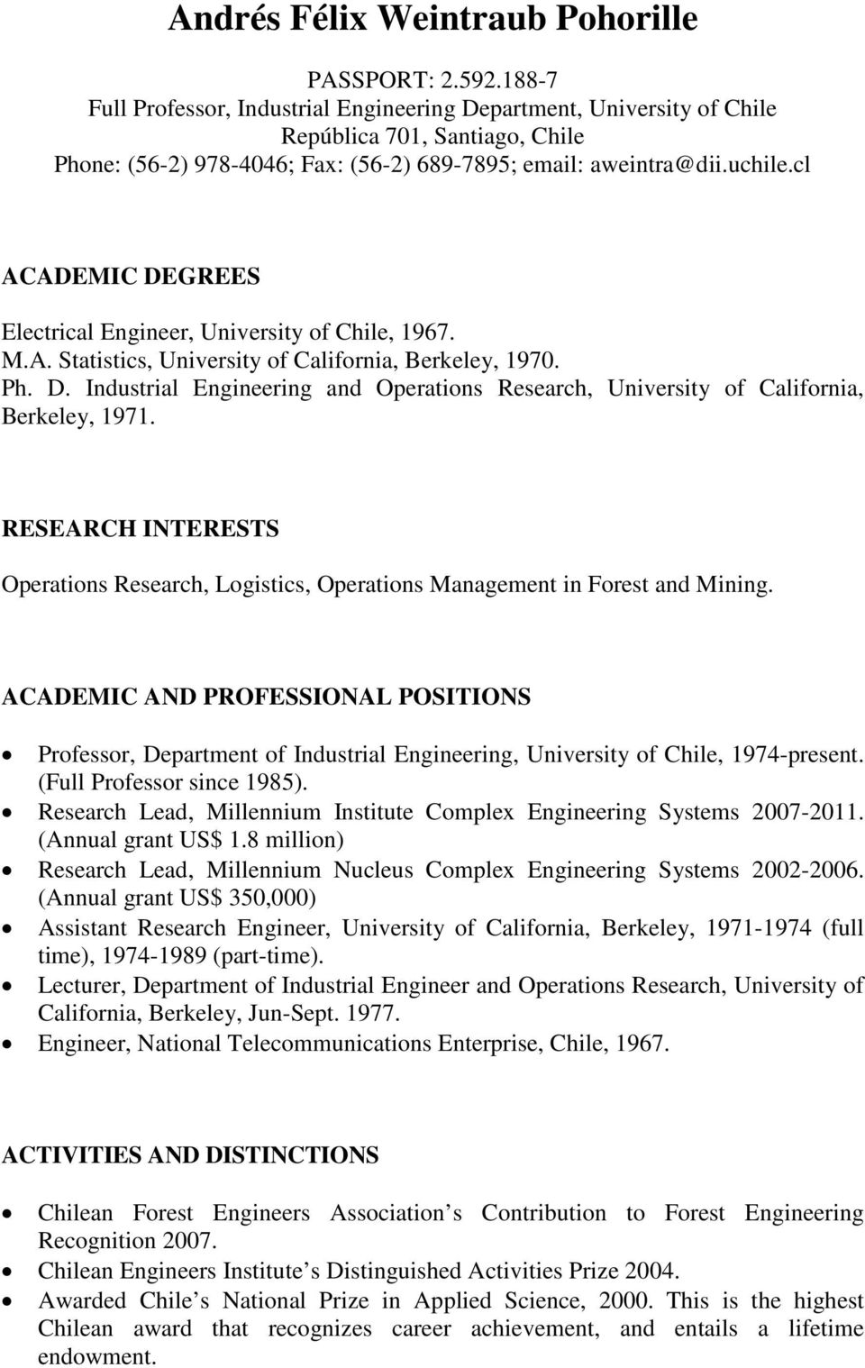 cl ACADEMIC DEGREES Electrical Engineer, University of Chile, 1967. M.A. Statistics, University of California, Berkeley, 1970. Ph. D. Industrial Engineering and Operations Research, University of California, Berkeley, 1971.