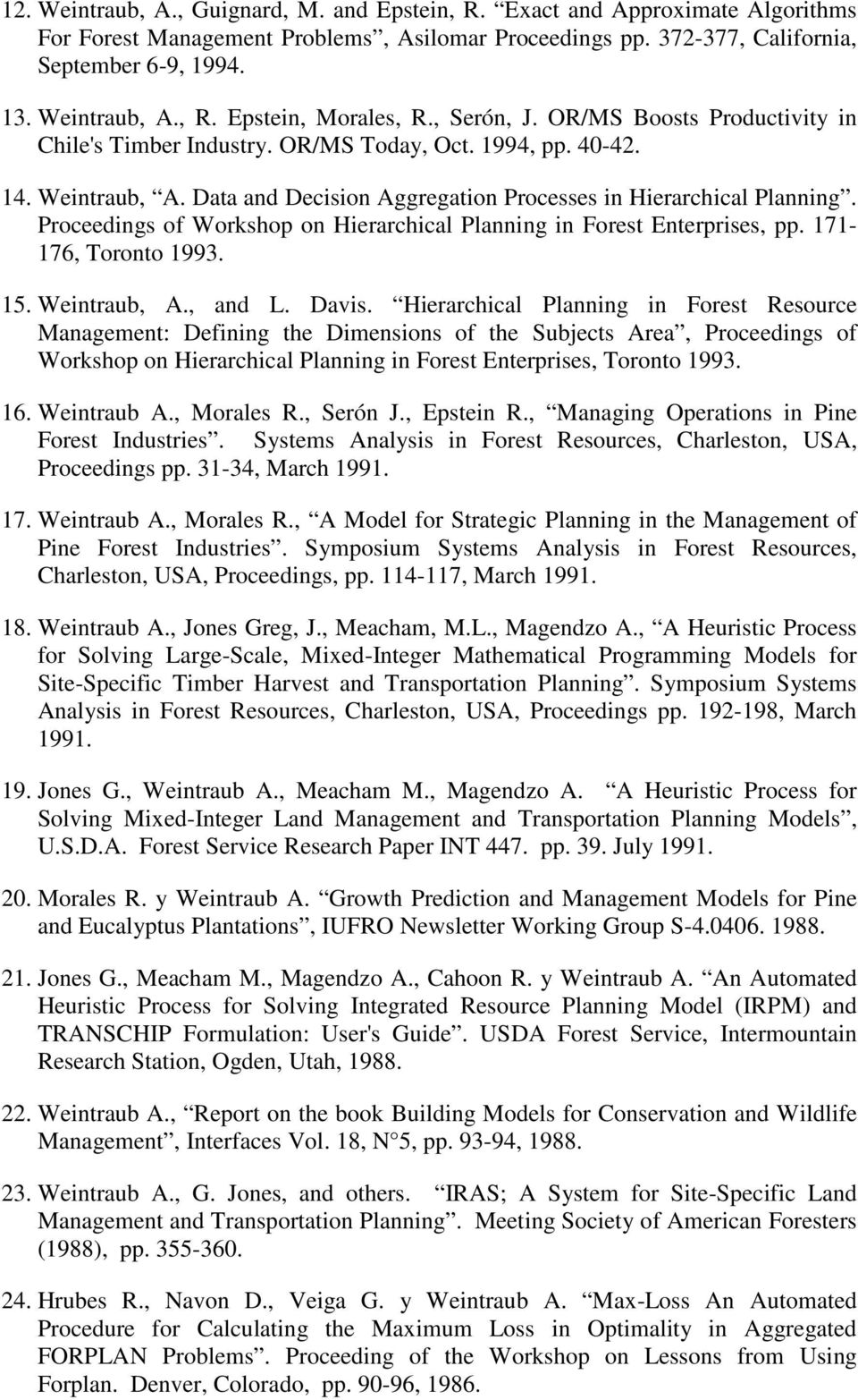 Proceedings of Workshop on Hierarchical Planning in Forest Enterprises, pp. 171-176, Toronto 1993. 15. Weintraub, A., and L. Davis.