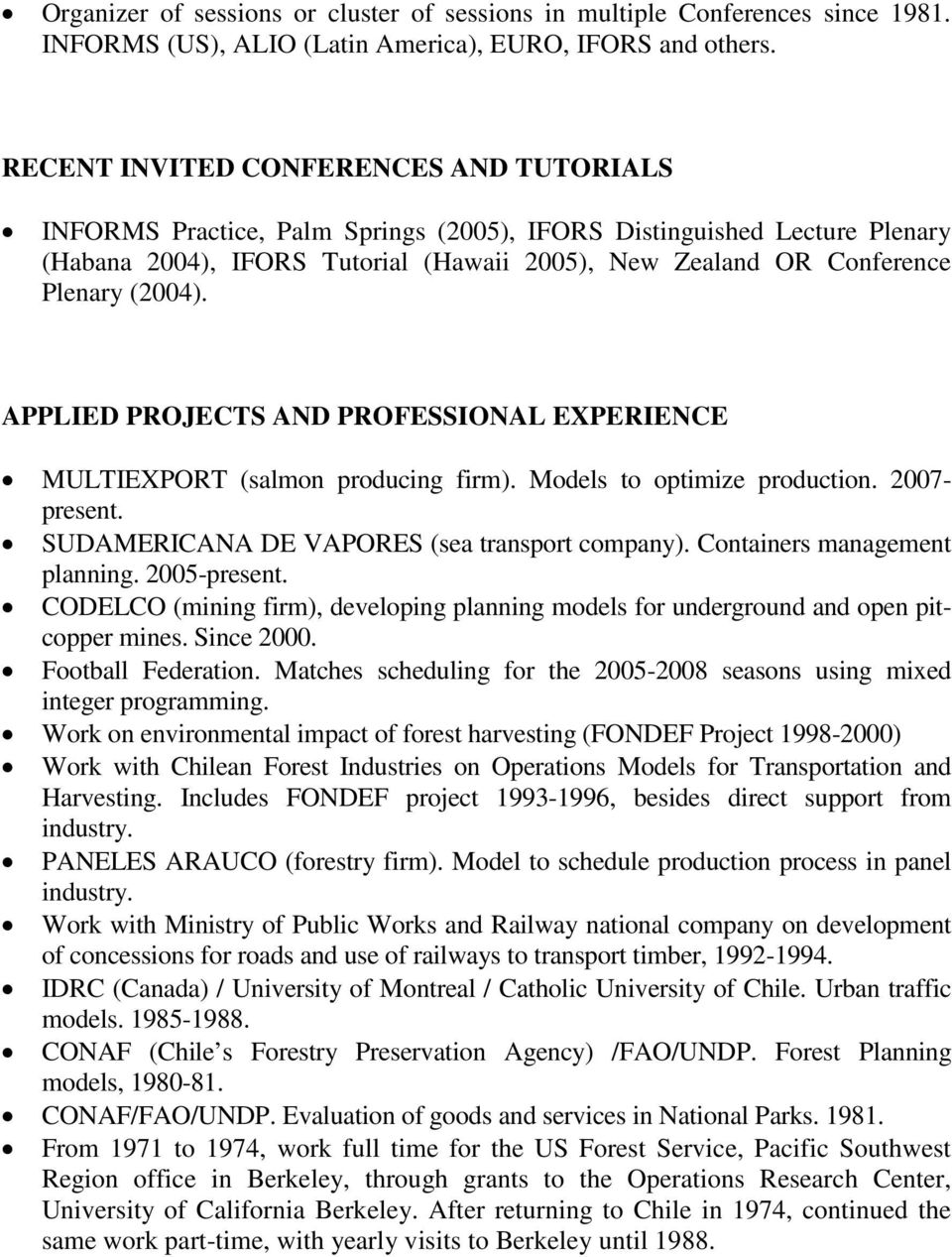 (2004). APPLIED PROJECTS AND PROFESSIONAL EXPERIENCE MULTIEXPORT (salmon producing firm). Models to optimize production. 2007- present. SUDAMERICANA DE VAPORES (sea transport company).