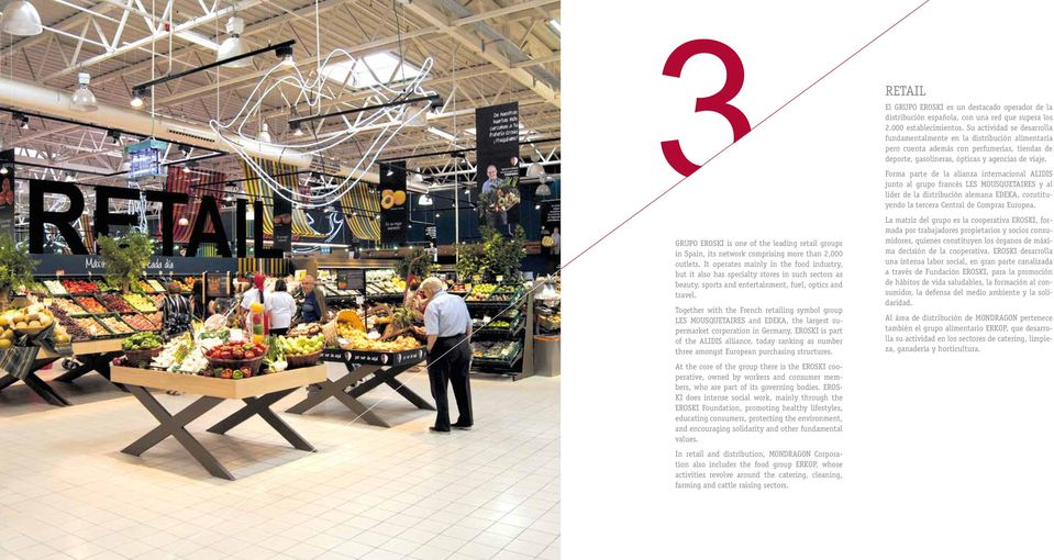 Together with the French retailing symbol group LES MOUSQUETAIRES and EDEKA, the largest supermarket corporation in Germany, EROSKI is part of the ALIDIS alliance, today ranking as number three