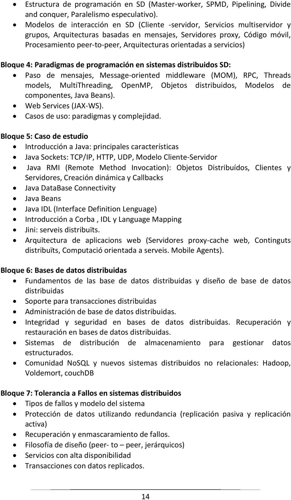 orientadas a servicios) Bloque 4: Paradigmas de programación en sistemas distribuidos SD: Paso de mensajes, Message-oriented middleware (MOM), RPC, Threads models, MultiThreading, OpenMP, Objetos