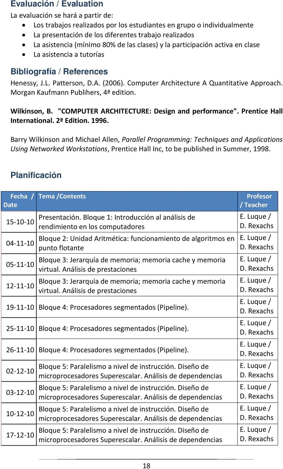 "Morgan Kaufmann Publihers, 4ª edition. Wilkinson, B. ""COMPUTER ARCHITECTURE: Design and performance"". Prentice Hall International. 2ª Edition. 1996."