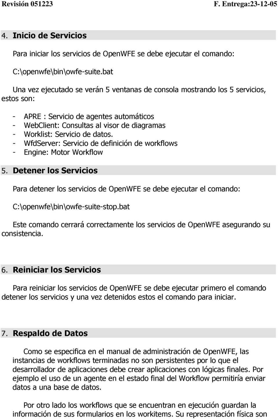 de datos. - WfdServer: Servicio de definición de workflows - Engine: Motor Workflow 5.
