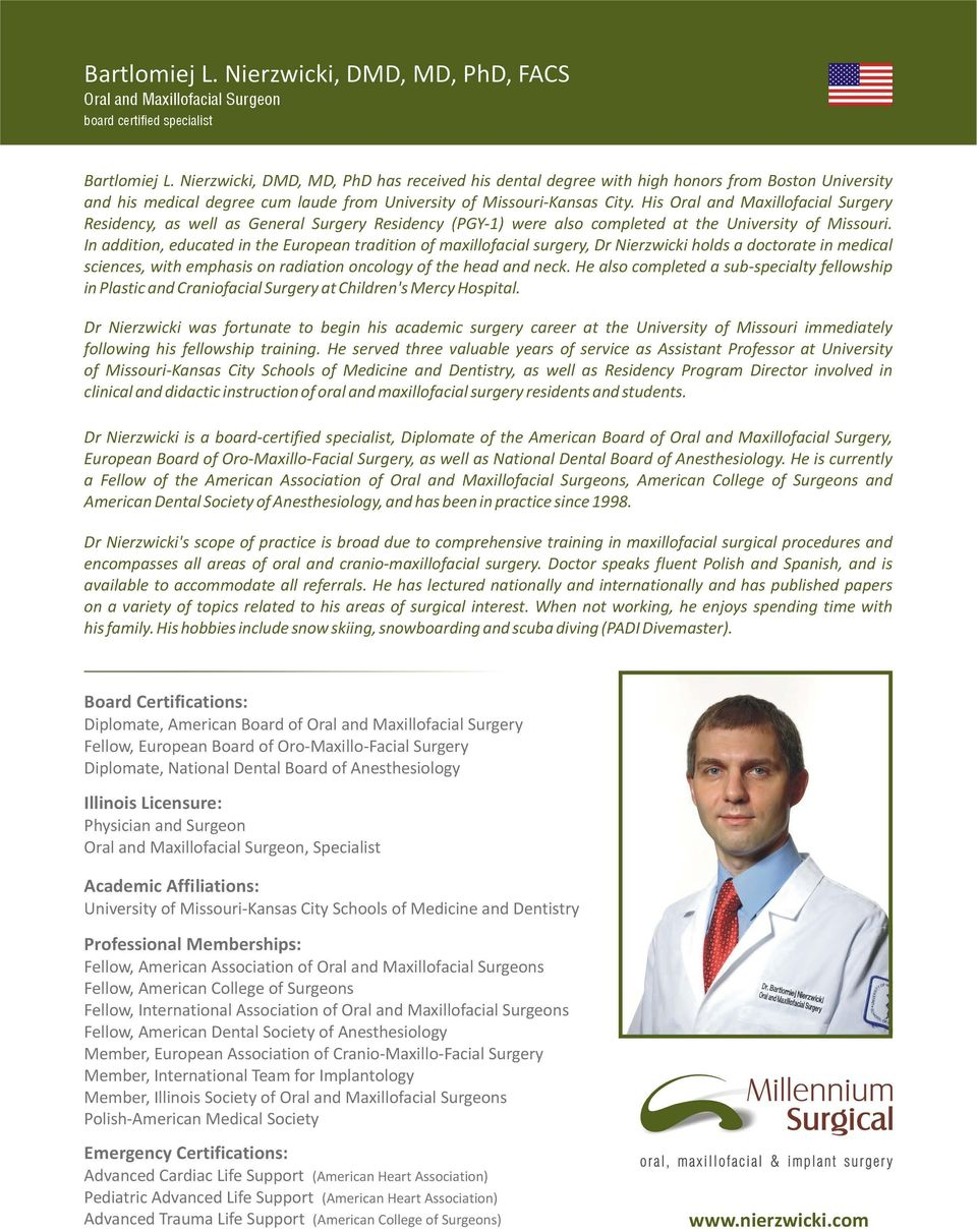 In addition, educated in the European tradition of maxillofacial surgery, Dr Nierzwicki holds a doctorate in medical sciences, with emphasis on radiation oncology of the head and neck.