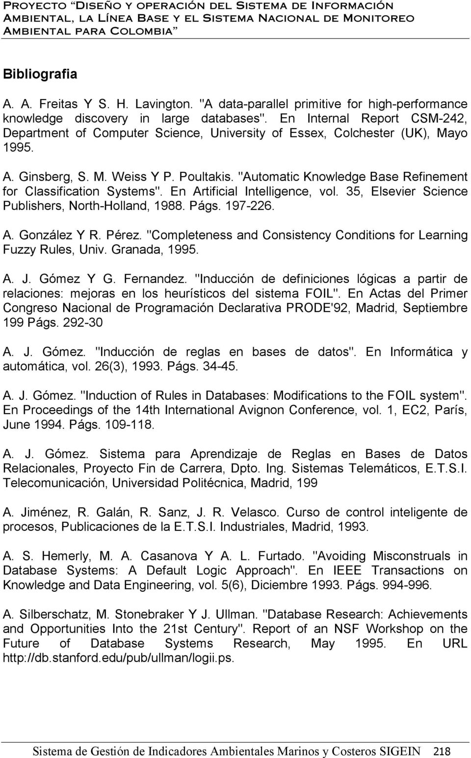 """Automatic Knowledge Base Refinement for Classification Systems"". En Artificial Intelligence, vol. 35, Elsevier Science Publishers, North-Holland, 1988. Págs. 197-226. A. González Y R. Pérez."