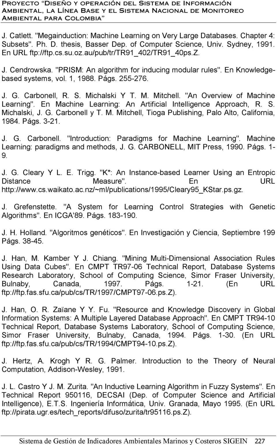 """An Overview of Machine Learning"". En Machine Learning: An Artificial Intelligence Approach, R. S. Michalski, J. G. Carbonell y T. M. Mitchell, Tioga Publishing, Palo Alto, California, 1984. Págs."