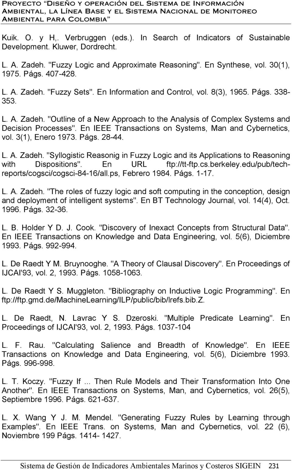 "En IEEE Transactions on Systems, Man and Cybernetics, vol. 3(1), Enero 1973. Págs. 28-44. L. A. Zadeh. ""Syllogistic Reasonig in Fuzzy Logic and its Applications to Reasoning with Dispositions""."