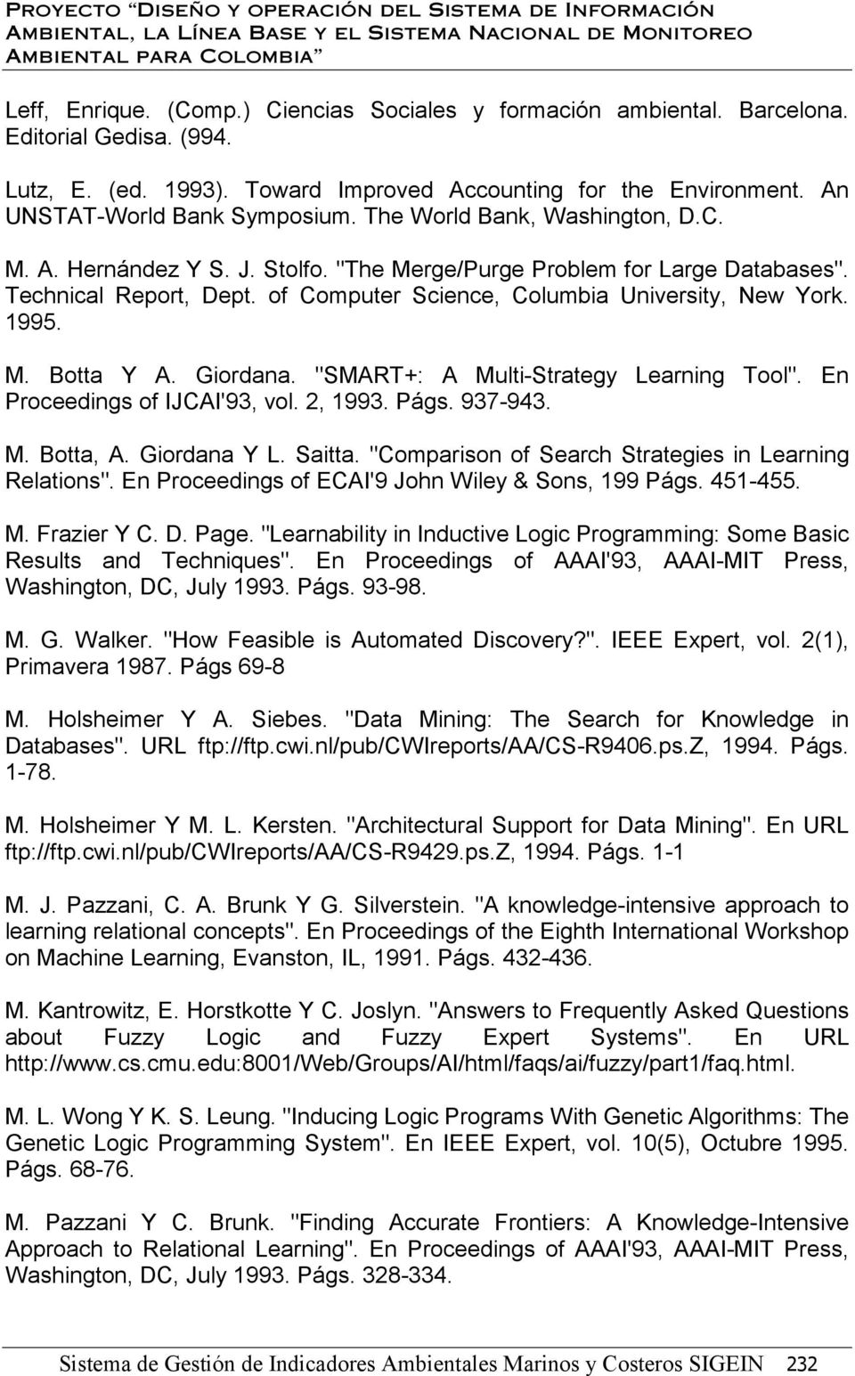 "Giordana. ""SMART+: A Multi-Strategy Learning Tool"". En Proceedings of IJCAI'93, vol. 2, 1993. Págs. 937-943. M. Botta, A. Giordana Y L. Saitta. ""Comparison of Search Strategies in Learning Relations""."