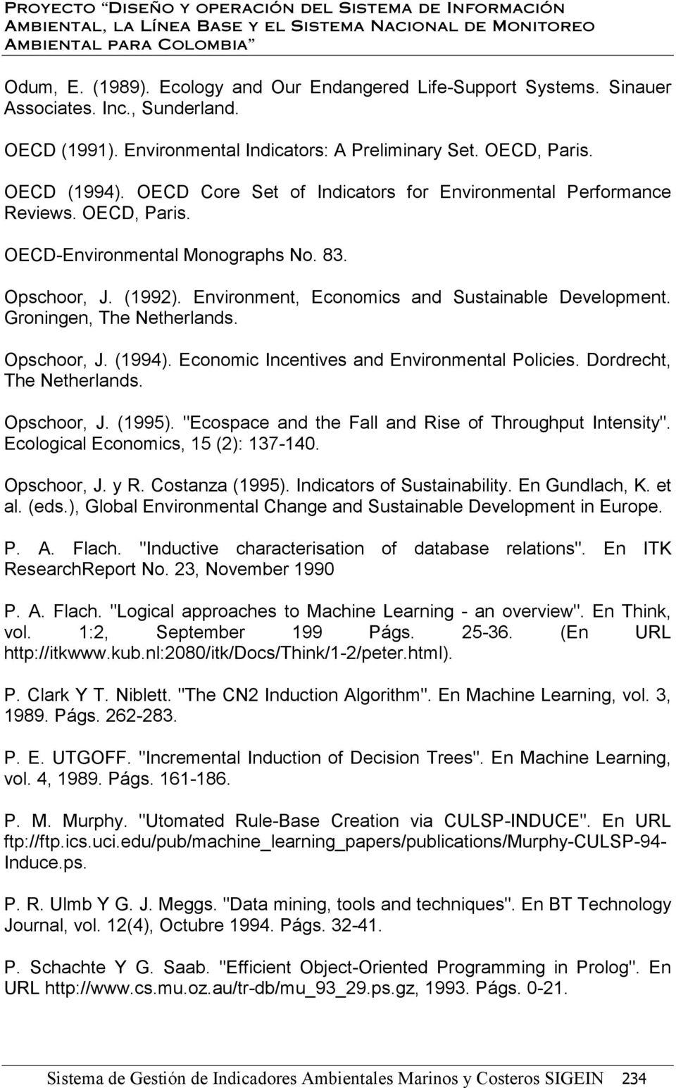 Groningen, The Netherlands. Opschoor, J. (1994). Economic Incentives and Environmental Policies. Dordrecht, The Netherlands. Opschoor, J. (1995).