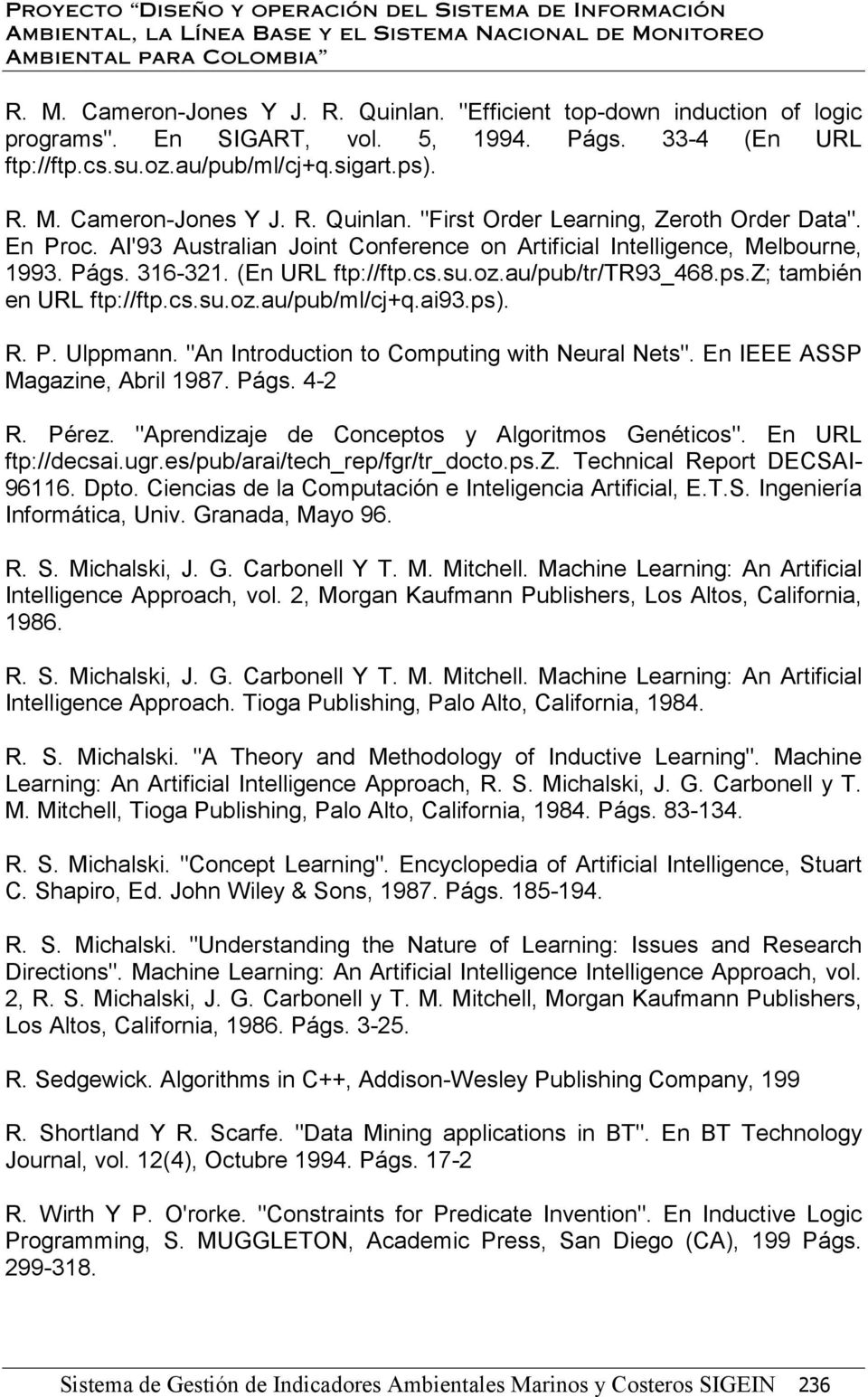 "ai93.ps). R. P. Ulppmann. ""An Introduction to Computing with Neural Nets"". En IEEE ASSP Magazine, Abril 1987. Págs. 4-2 R. Pérez. ""Aprendizaje de Conceptos y Algoritmos Genéticos""."