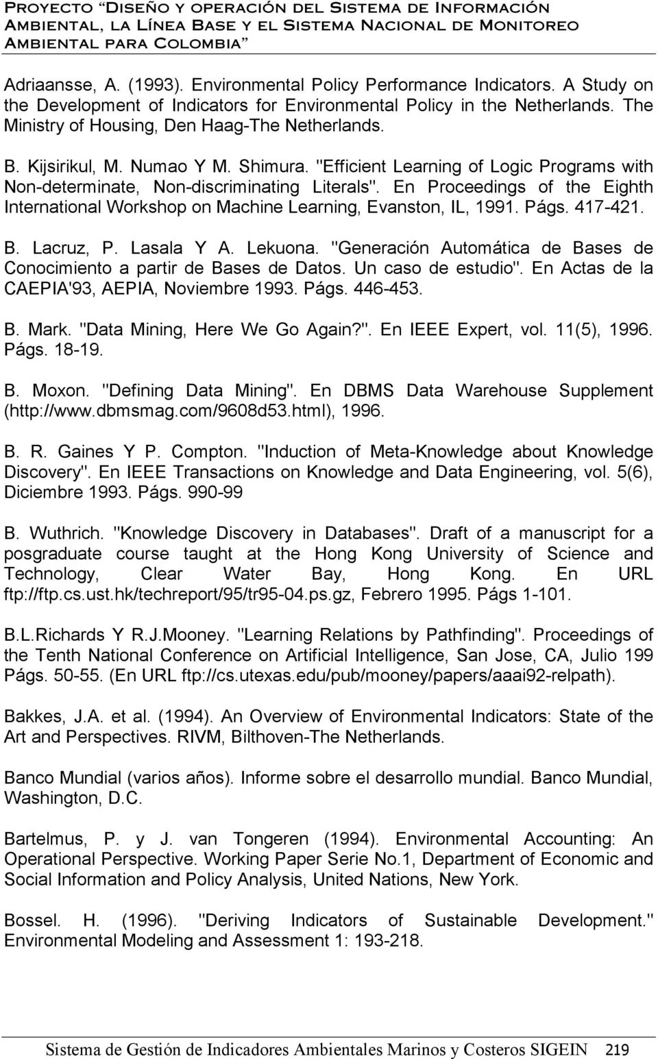 En Proceedings of the Eighth International Workshop on Machine Learning, Evanston, IL, 1991. Págs. 417-421. B. Lacruz, P. Lasala Y A. Lekuona.
