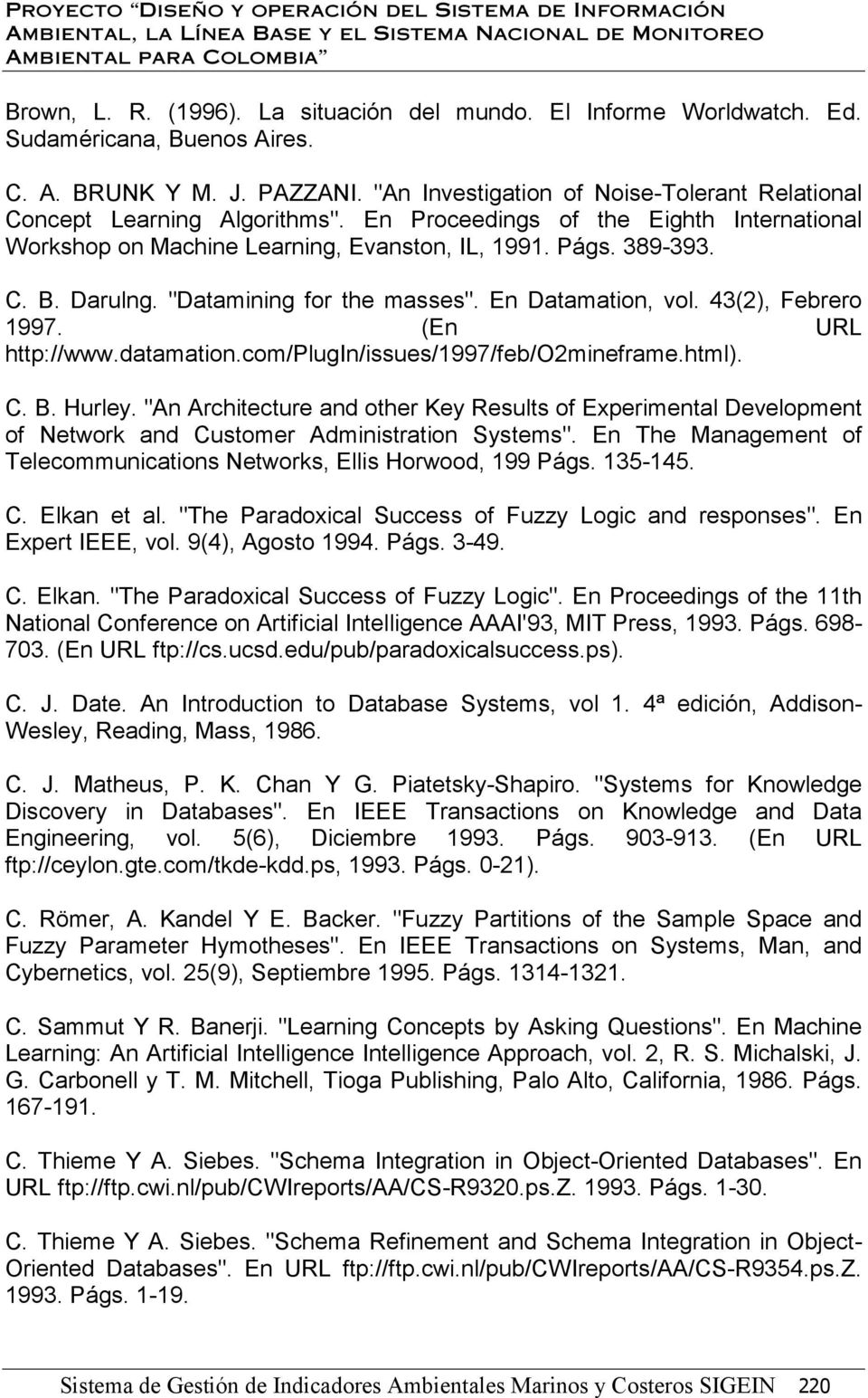 """Datamining for the masses"". En Datamation, vol. 43(2), Febrero 1997. (En URL http://www.datamation.com/plugin/issues/1997/feb/o2mineframe.html). C. B. Hurley."