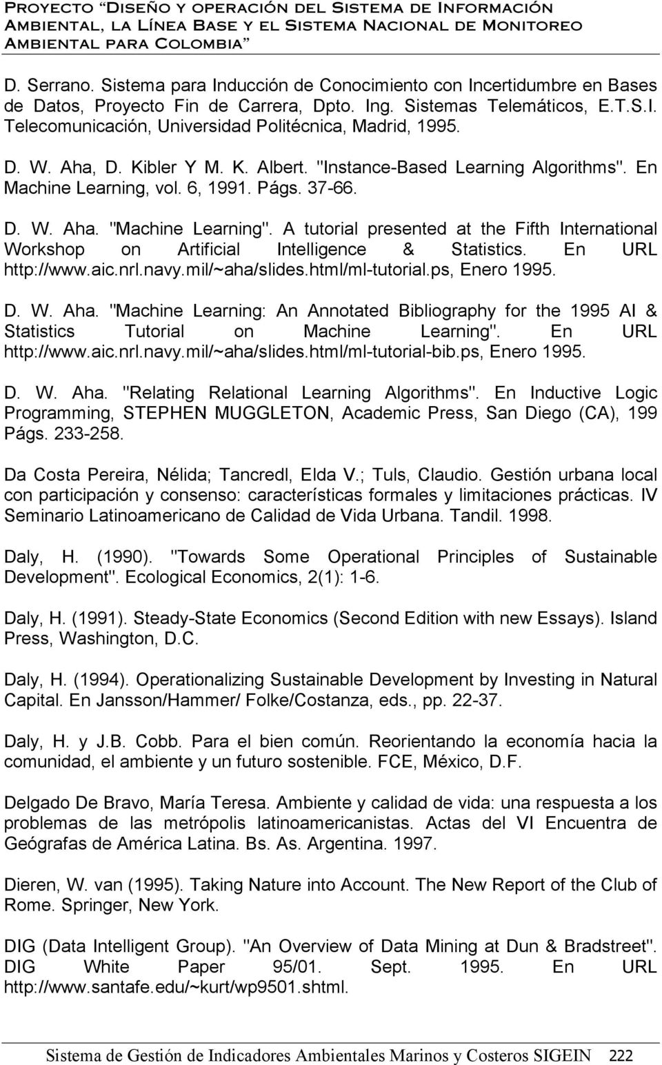 A tutorial presented at the Fifth International Workshop on Artificial Intelligence & Statistics. En URL http://www.aic.nrl.navy.mil/~aha/slides.html/ml-tutorial.ps, Enero 1995. D. W. Aha.